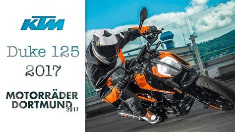 125er Motorrad 2017 by Ktm Duke 125 2017 Motorr 228 Der Dortmund 2017