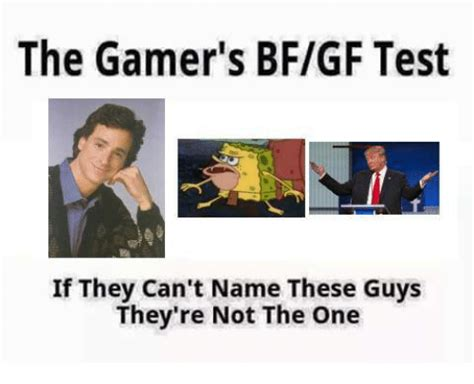 Bf Gf Memes - the gamer s bfgf test if they can t name these guys they