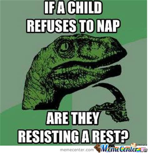 Nap Meme - refusing to nap by memes cre8or meme center