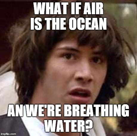 What Is Air Meme - conspiracy keanu meme imgflip