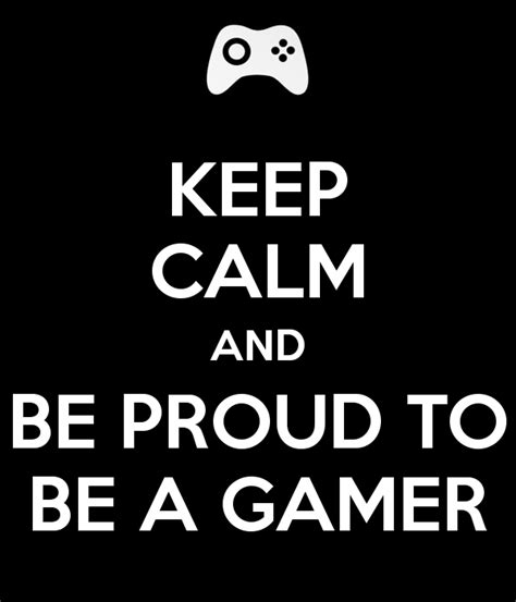 Proud To Be A Gamer keep calm and be proud to be a gamer poster mosqueril
