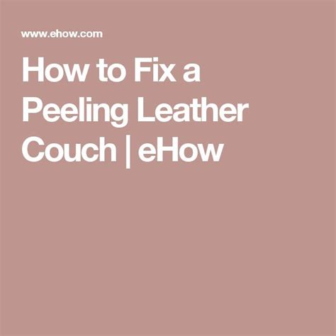 how to stop a leather couch from peeling 1000 ideas about leather couch fix on pinterest diy