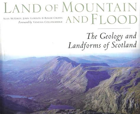 land of mountain and flood the geology of scotland books geowalks exploring scotland s rocks and landscapes