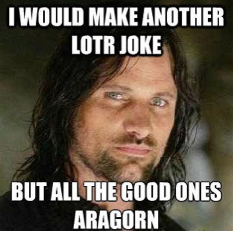 Lord Of The Rings Memes - aragorn meme lotr meme lotr baby pinterest lotr