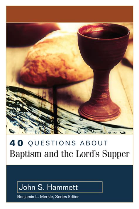 the lord s supper a introduction books 40 questions about baptism and the lord s supper