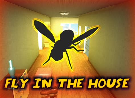 fly in the house fly in the house windows game mod db