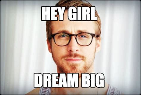 Hey Girl Meme Maker - meme creator hey girl dream big meme generator at
