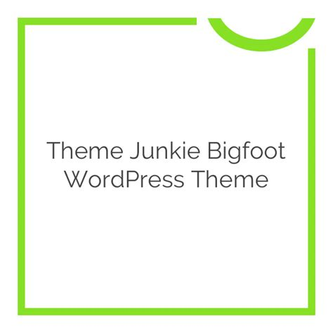 theme junkie bigfoot theme junkie bigfoot wordpress theme 1 0 8 download nobuna
