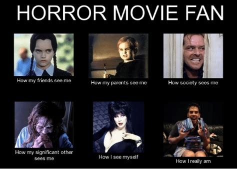 Funny Horror Movie Memes - horror movie fan how my friends see me how my parents see