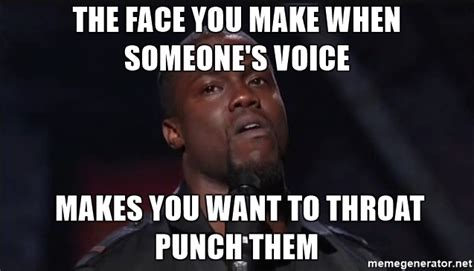 Throat Punch Meme - the face you make when someone s voice makes you want to