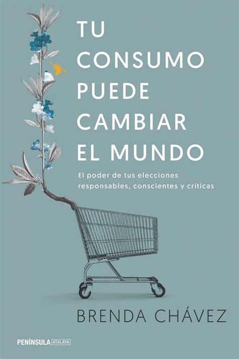 libro tu consumo puede cambiar tu consumo puede cambiar el mundo terra org ecolog 237 a pr 225 ctica