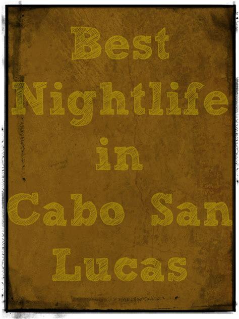 best in cabo san lucas best nightlife in cabo san lucas