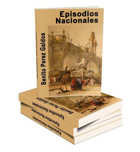 episodios nacionales benito perez galdos obra completa leer para crecer libros cuentos
