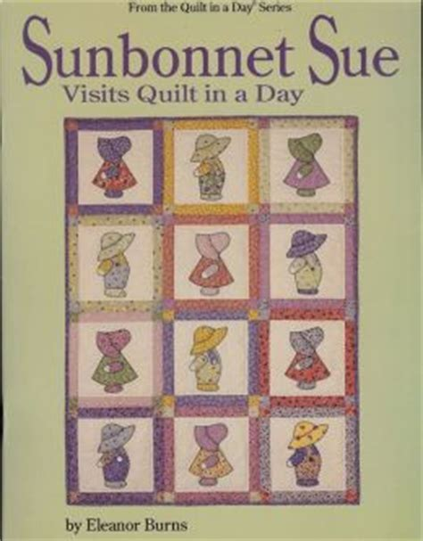 Quilt In A Day Eleanor Burns by Sunbonnet Sue Visits Quilt In A Day By Eleanor Burns