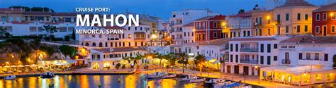 mahon minorca mahon minorca spain cruise 2017 and 2018 cruises