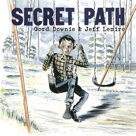 Secret Path   Book by Gord Downie, Jeff Lemire   Official
