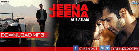 download mp3 jeena from badlapur atif aslam jeena jeena ost badlapur video download mp3