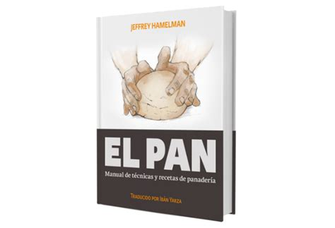 el pan manual el pan de jeffrey hamelman manual de tecnicas y recetas