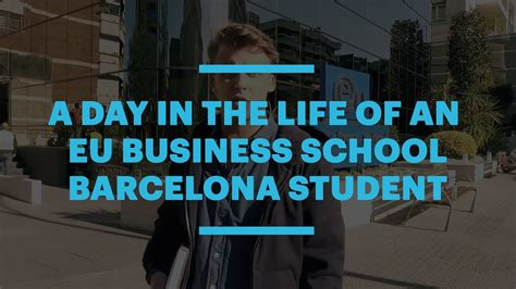 Day In The Of Mba Student by A Day In The Of An Eu Business School Barcelona