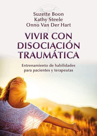 vivir con disociacin traumtica 8433027026 vivir con disociaci 243 n traum 225 tica entrenamiento de habilidades para pa
