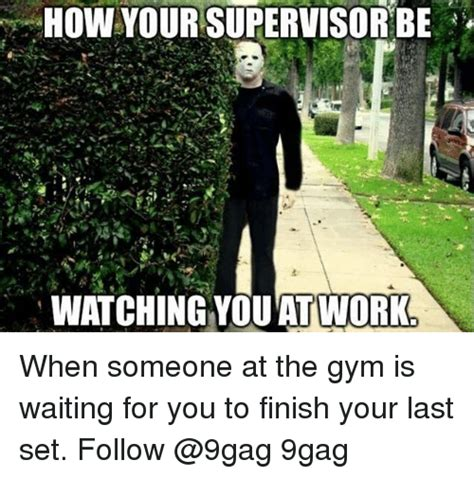 Supervisor Meme - how your supervisor be watching you at work when someone