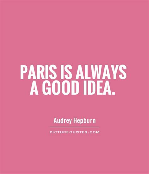 good themes quotes paris is always a good idea picture quotes