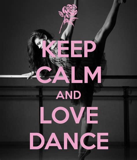 imagenes de keep calm and love life keep calm and love dance creative keep calm posters