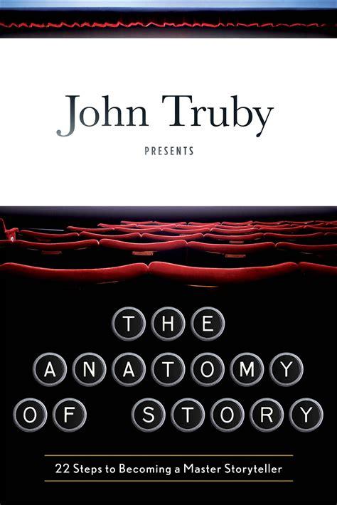 anatomy of a truby writers studio 187 the anatomy of story
