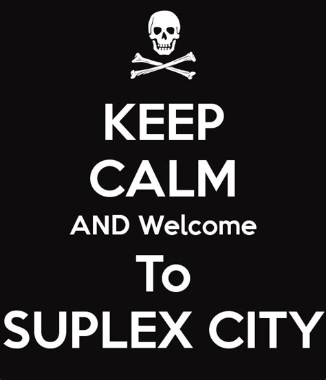 Suplex City keep calm and welcome to suplex city poster geetesh