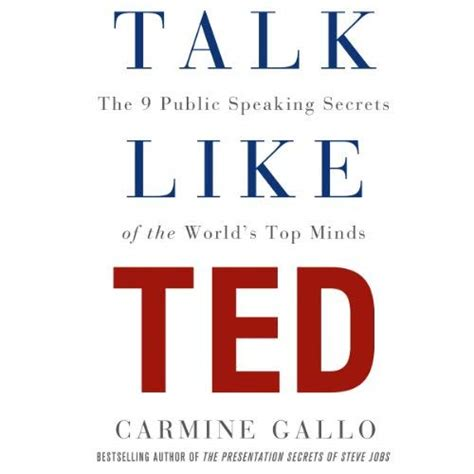 talk like ted the talk like ted the 9 public speaking secrets of the world s top minds audiobook carmine gallo