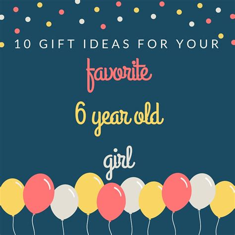 Gift Ideas For 6 Year - embracing grace and glitter 10 gift ideas for a 6 year