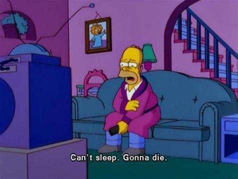 Can T Sleep Meme - can t sleep gonna die the simpsons know your meme