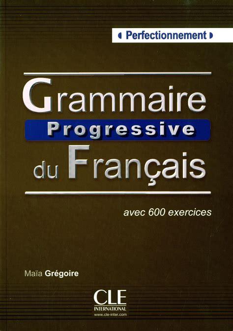 grammaire progressive du francais 2090381175 livre grammaire progressive du fran 231 ais perfectionnement avec 600 exercices messageries adp