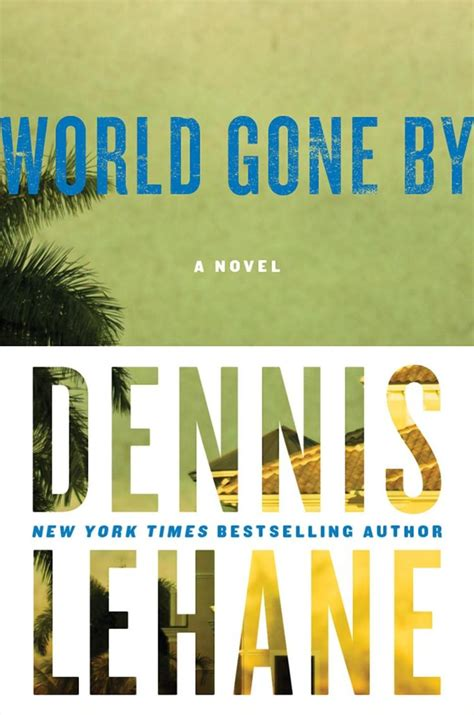 world gone by world gone by review dennis lehane delivers ny daily news