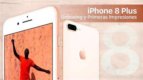 iphone 8 plus unboxing y primeras impresiones