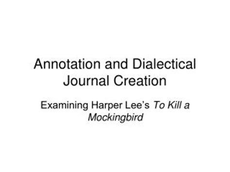 to kill a mockingbird theme journal ppt definition of dialectical journal powerpoint