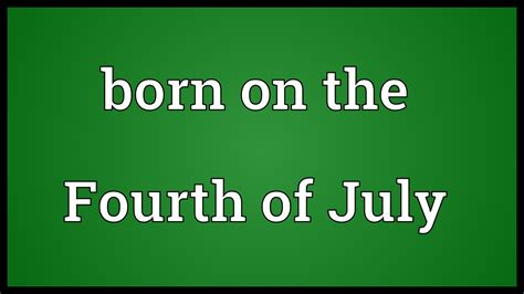 born great meaning born on the fourth of july meaning youtube