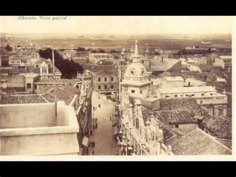 fotos antiguas albacete albacete antiguo youtube