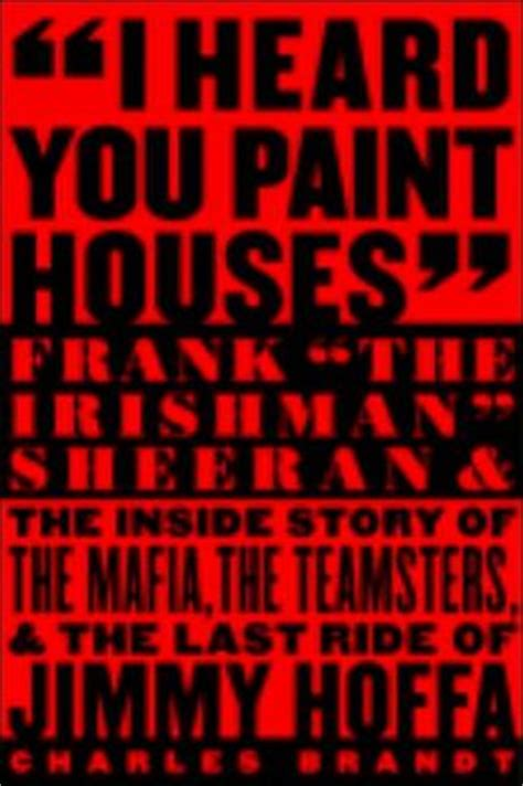 i heard you paint houses movie i heard you paint houses frank quot the irishman quot sheeran and closing the case on jimmy