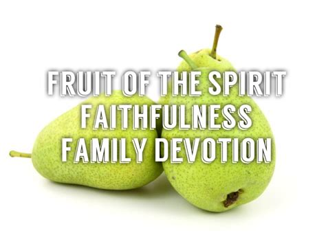 fruit 0f the spirit fruit of the spirit faithfulness family devotion
