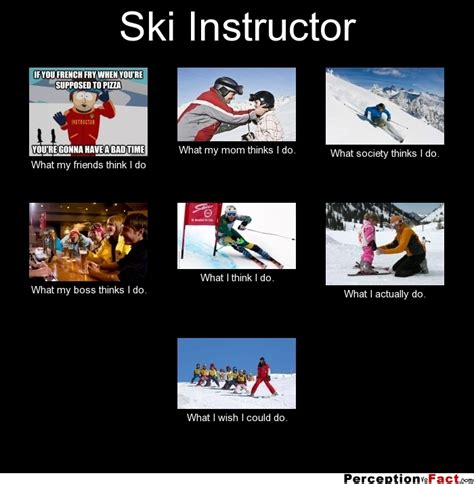 Ski Instructor Meme - ski instructor what people think i do what i really