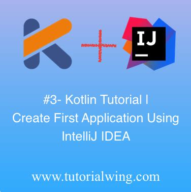 tutorial android kotlin how to create kotlin project in intellij idea tutorialwing