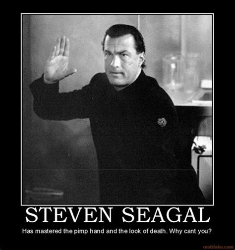 Steven Seagal Meme - pimp hand quotes quotesgram