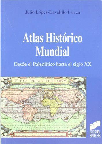 libro atlas histrico mundial g leer libro atlas hist 243 rico mundial desde el paleol 237 tico