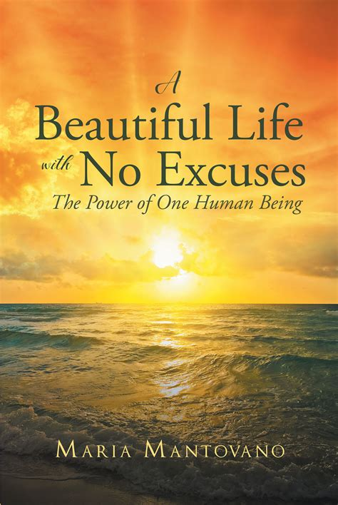 libro no excuses the power maria mantovano s a beautiful life with no excuses the power of one human being is a touching