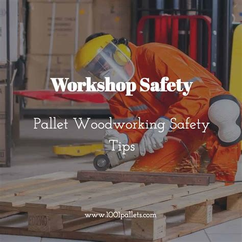 woodworking advice workshop safety pallet woodworking safety tips 1001 pallets