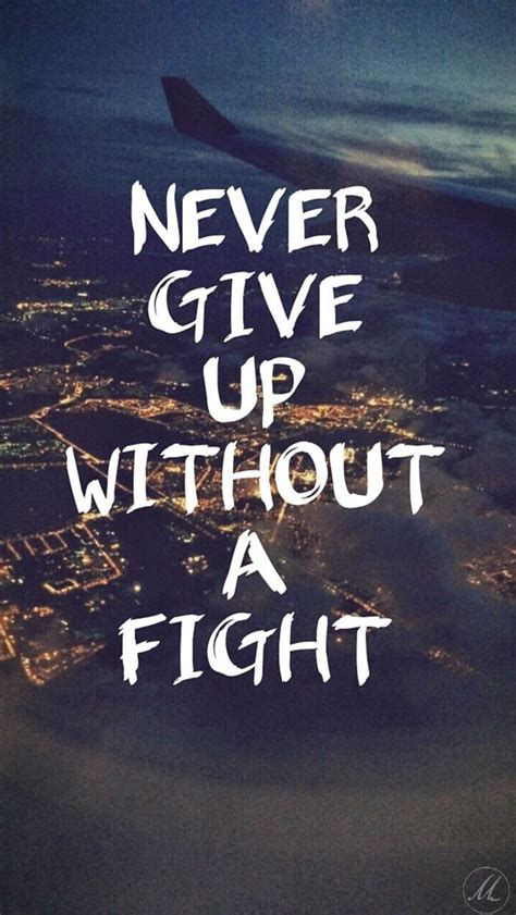 iphone wallpaper hd quotes never give up without a fight iphone wallpaper quotes