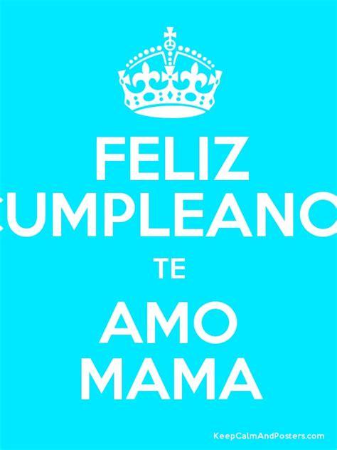 imagenes feliz cumpleaños hijo te amo feliz cumpleanos te amo mama keep calm and posters