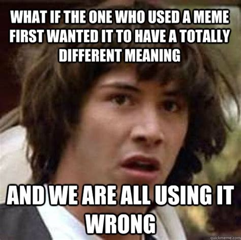 Use All The Memes - what if the one who used a meme first wanted it to have a