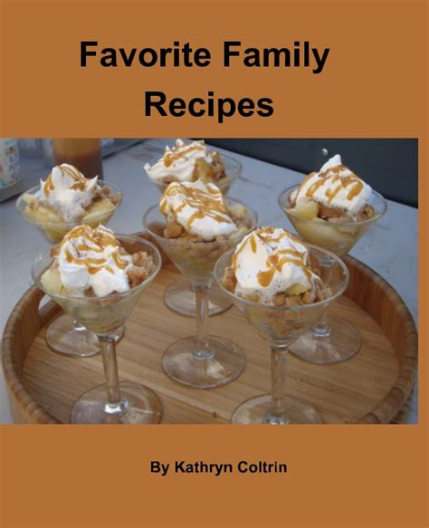 favorite family recipes books favorite family recipes by kathryn coltrin cooking